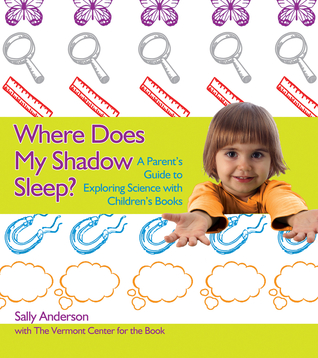 Where Does My Shadow Sleep?: A Parent's Guide to Exploring Science with Children's Books