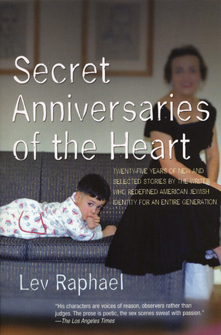 Secret Anniversaries of the Heart: New and Selected Stories by Lev Raphael