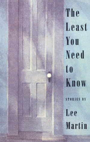 The Least You Need to Know by Lee  Martin
