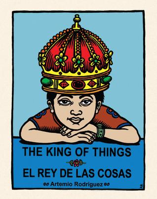 The King of Things/El Rey de las Cosas by Artemio Rodriguez