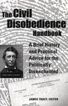 The Civil Disobedience Handbook: A Brief History and Practical Advice for the Politically Disenchanted