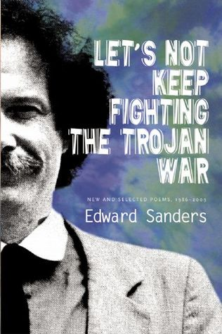 Let's Not Keep Fighting the Trojan War: New & Selected Poems 1986-2009