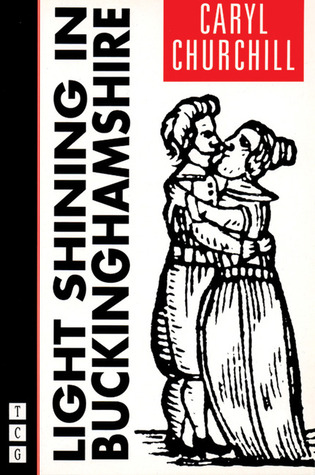 Light Shining In Buckinghamshire By Caryl Churchill
