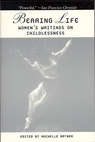 Bearing Life: Women's Writings on Childlessness