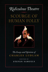Ridiculous Theatre: Scourge of Human Folly: The Essays and Opinions of Charles Ludlam