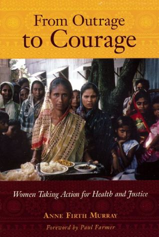 From outrage to courage: the unjust and unhealthy situation of women in poor countries and what they are doing about it par Anne Firth Murray