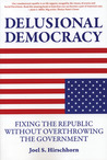 Delusional Democracy: Fixing the Republic Without Overthrowing the Government