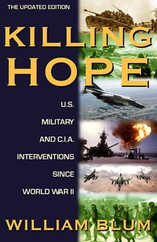 Killing Hope: U.S. Military and CIA Interventions Since World War II--Updated Through 2003