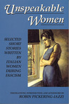Unspeakable Women: Selected Short Stories Written by Italian Women During Fascism