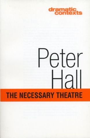 The Necessary Theatre by Peter   Hall