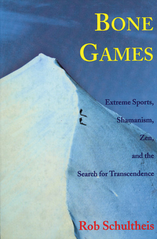 Bone Games: Extreme Sports, Shamanism, Zen, and the Search for Transcendence