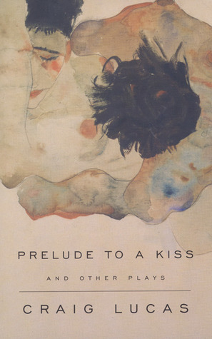 A Prelude to a Kiss and Other Plays by Craig Lucas