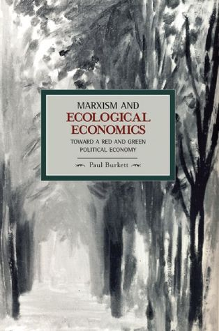 Marxism and Ecological Economics: Toward a Red and Green Political Economy
