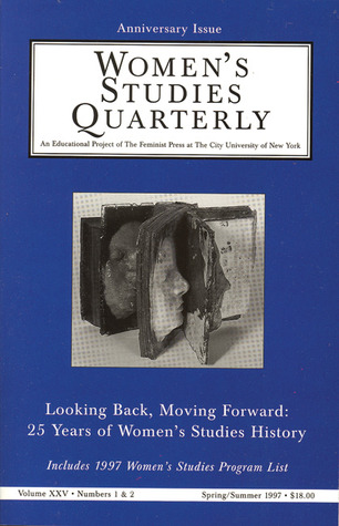Women's Studies Quarterly (97 - 1 & 2: The History and Future of Women's Studies (Women's Studies Quarterly)