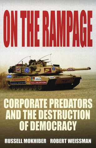 On the Rampage: Corporate Predators and the Destruction of Democracy