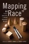 "Mapping ""Race"": Critical Approaches to Health Disparities Research"