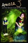 Ameca J and the Demon God of Mythrania (Ameca J Chronicles, #3)