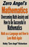 Overcoming Math Anxiety and How to Be Successful in Mathematics (Zero Angel's Mathematics, #0)
