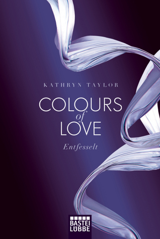 Entfesselt (Colours of Love, #1) by Kathryn Taylor