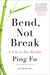 Bend, Not Break: A Life in ...