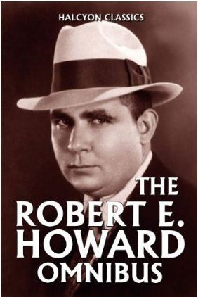 The Robert E. Howard Omnibus: 99 Collected Stories