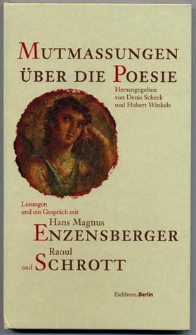 Mutmassungen über die Poesie. Lesungen und ein Gespräch mit Hans Magnus Enzensberger und Raoul Schrott