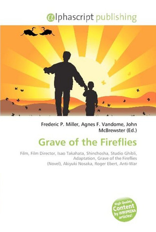 grave of the fireflies review Grave of the fireflies, (japanese: hotaru no haka) 1988 directed by isao takahata featuring the voice talents of j robert spencer, rhoda chrosite, amy jones and veronica taylor synopsis: a .