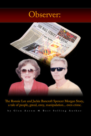 Observer: The Ronnie Lee and Jackie Bancroft Spencer Morgan Story, a tale of people, greed, envy, manipulation---even crime (The Prison Trilogy, #1)