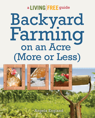 Ebook Backyard Farming On An Acre (More Or Less) by Angela England DOC!
