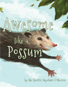Awesome Like a Possum