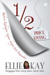 1/2 Price Living: Rahasia Kehidupan Impian dengan Satu Pemasukan por Ellie Kay - MOBI PDF