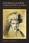 Kierkegaard, Communication, and Virtue: Authorship as Edification