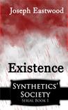 Existence (Synthetics' Society, #1)