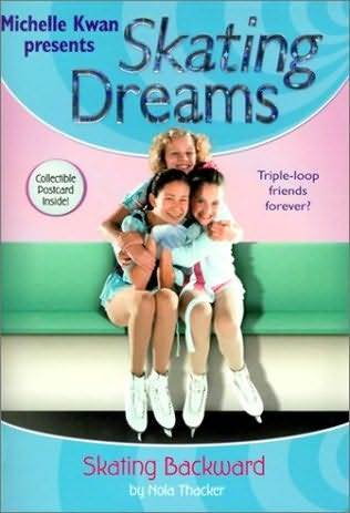 Skating Backwards (Michelle Kwan presents Skating Dreams, #3)