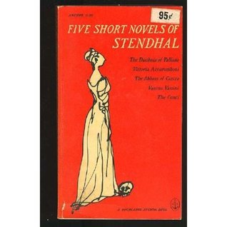 Five Short Novels of Stendhal: The Duchess of Palliano, Vittoria Accoramboni, The Abbess of Castro, Vanina Vanini and The Cenci