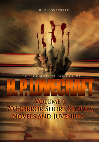 The Complete Works of H. P. Lovecraft Volume 1: 70 Horror Short Stories, Novels and Juvenilia
