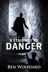 A Stairway To Danger by Ben Woodard