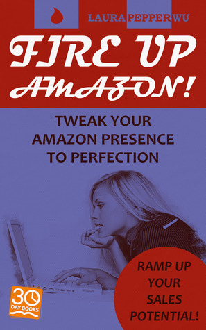 Fire Up Amazon: Tweak your Amazon listing to perfection… & ramp up your sales potential!