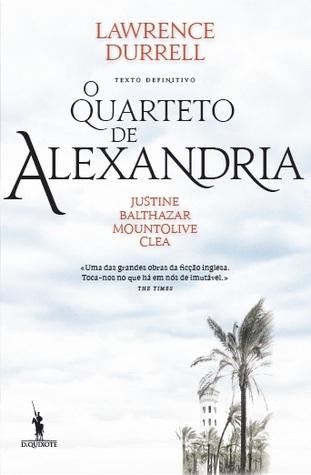 O Quarteto de Alexandria: Justine - Balthazar - Mountolive - Clea