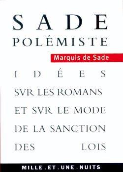 Sade polémiste / Idées sur les romans et sur le mode de sanction des lois