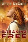 Breaking Free by Alicia McCalla