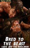 Bred To The Beast -- Sadie and the Rougarou (Monster Beast Breeding Erotica)