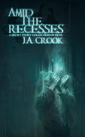 Amid the Recesses: A Short Story Collection of Fear