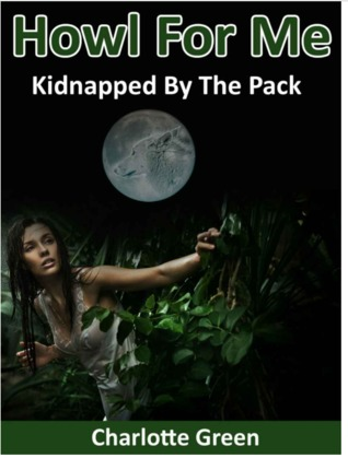 Howl For Me: Kidnapped By The Pack