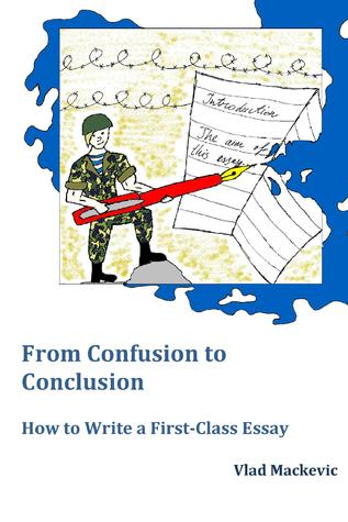 from confusion to conclusion how to write a first class essay by  16269640