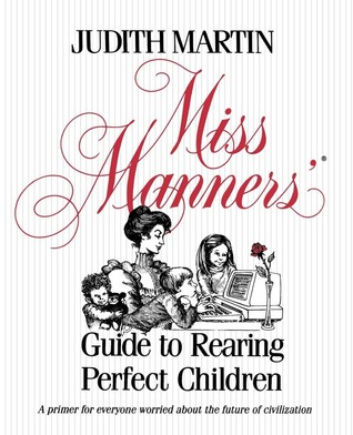 Miss Manners' Guide to Rearing Perfect Children