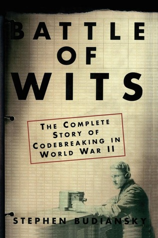 battle-of-wits-the-complete-story-of-codebreaking-in-world-war-ii