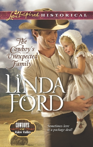 The Cowboys Unexpected Family(Cowboys of Eden Valley 3) - Linda Ford
