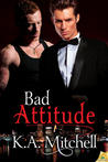 Bad Attitude by K.A. Mitchell