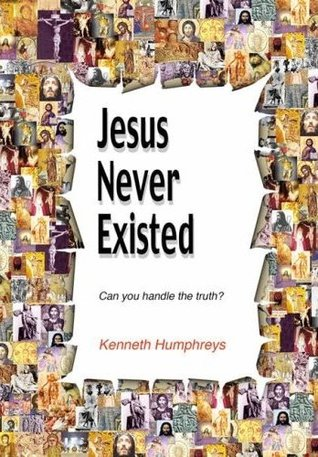 Jesus Never Existed by Kenneth Humphreys